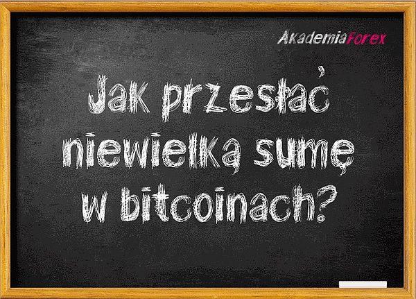 Jak przesłać niewielką sumę w bitcoinach?