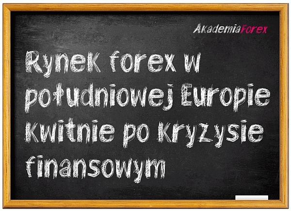 rynek forex w południowej Europie kwitnie po kryzysie finansowym
