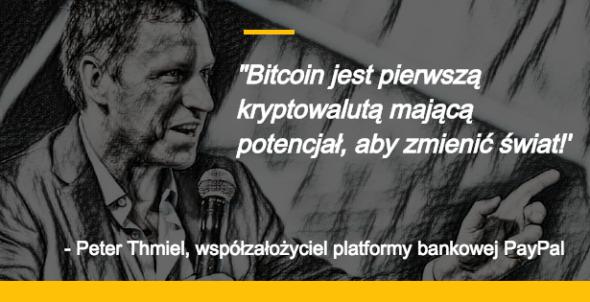 Bitcoin jest pierwszą kryptowalutą mającą potencjał, aby zmienić świat Peter Thmiel, współzałożyciel internetowej platformy bankowej PayPal