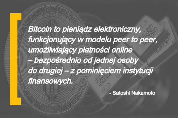 Bitcoin to pieniądz elektroniczny, funkcjonujący w modelu peer to peer, umożliwiający płatności online - bezpośrednio od jednej osoby do drugiej - z pominięciem instytucji finansowych.